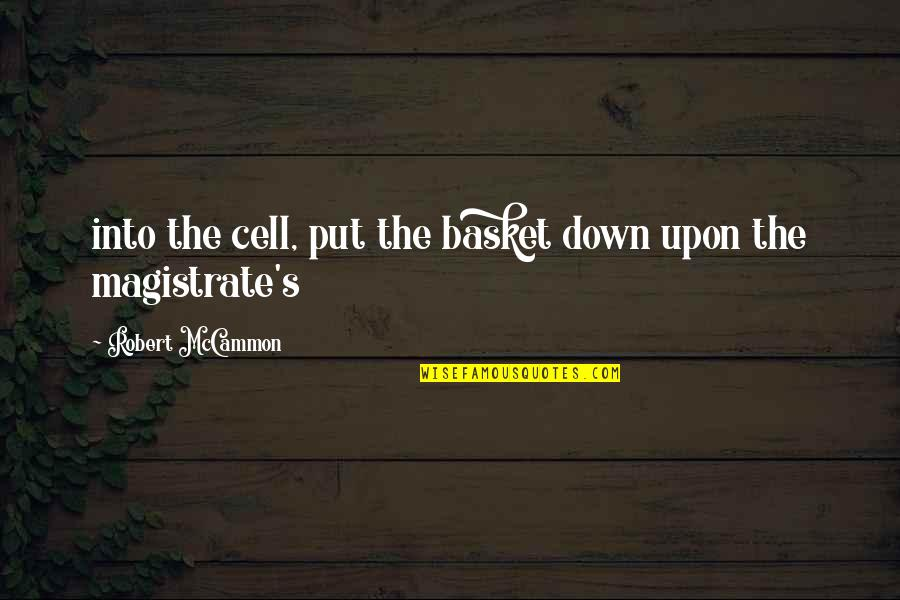Friendship And Sewing Quotes By Robert McCammon: into the cell, put the basket down upon