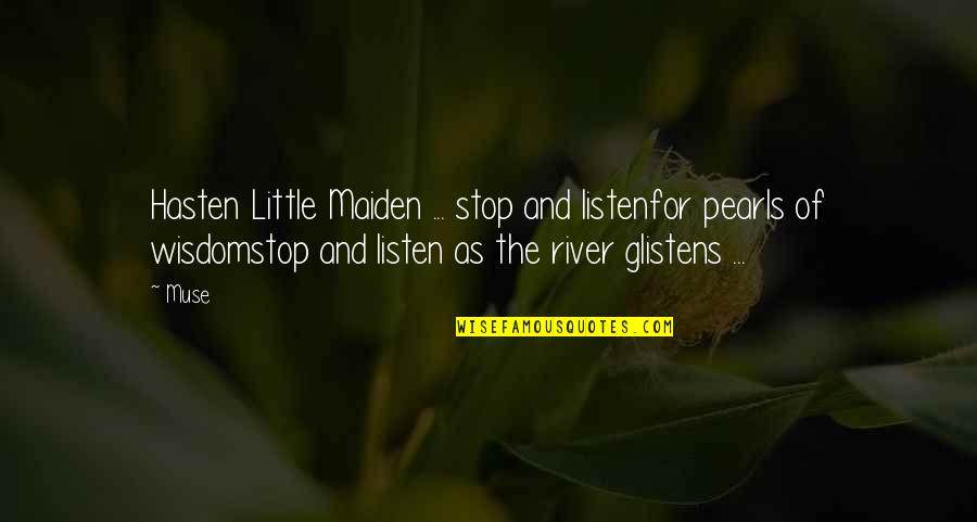 Friendship And Sisterhood Quotes By Muse: Hasten Little Maiden ... stop and listenfor pearls