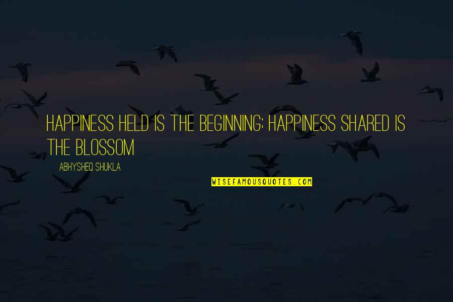 Friendship And Success Quotes By Abhysheq Shukla: Happiness held is the beginning; happiness shared is