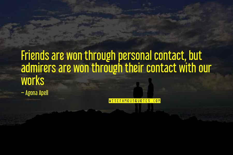 Friendship And Success Quotes By Agona Apell: Friends are won through personal contact, but admirers