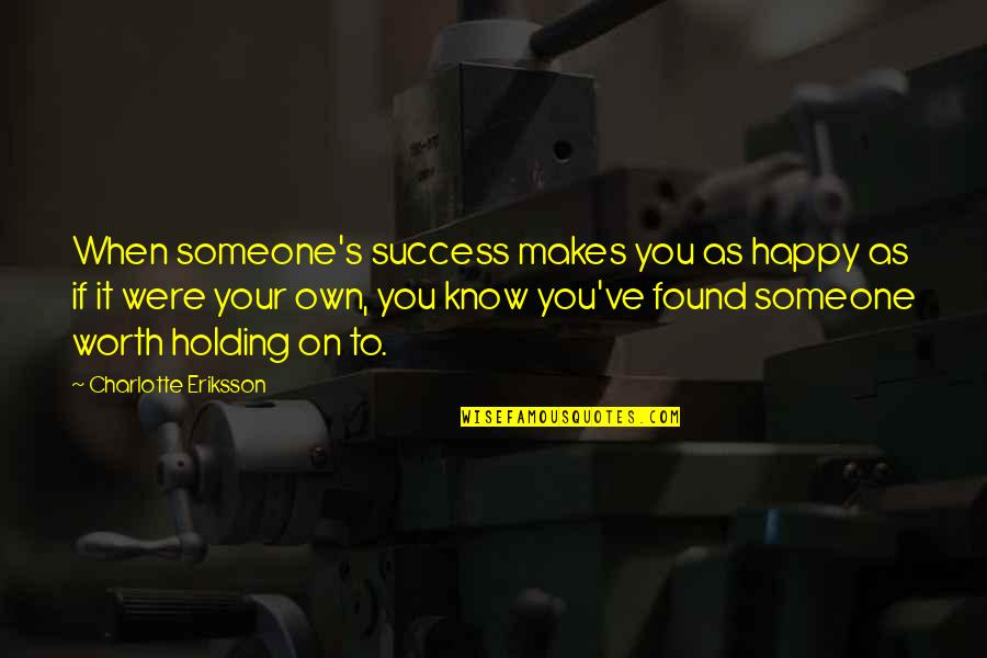Friendship And Success Quotes By Charlotte Eriksson: When someone's success makes you as happy as