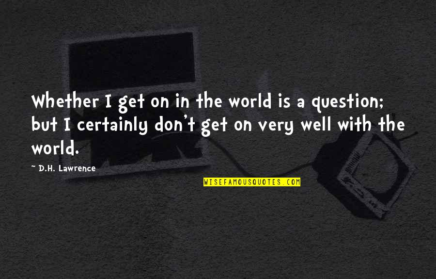 Friendship And Success Quotes By D.H. Lawrence: Whether I get on in the world is