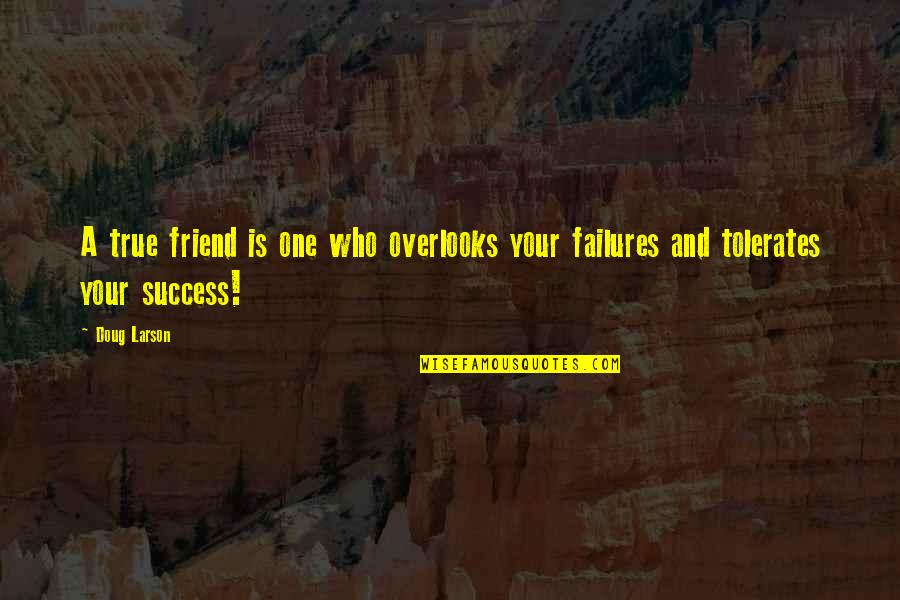 Friendship And Success Quotes By Doug Larson: A true friend is one who overlooks your