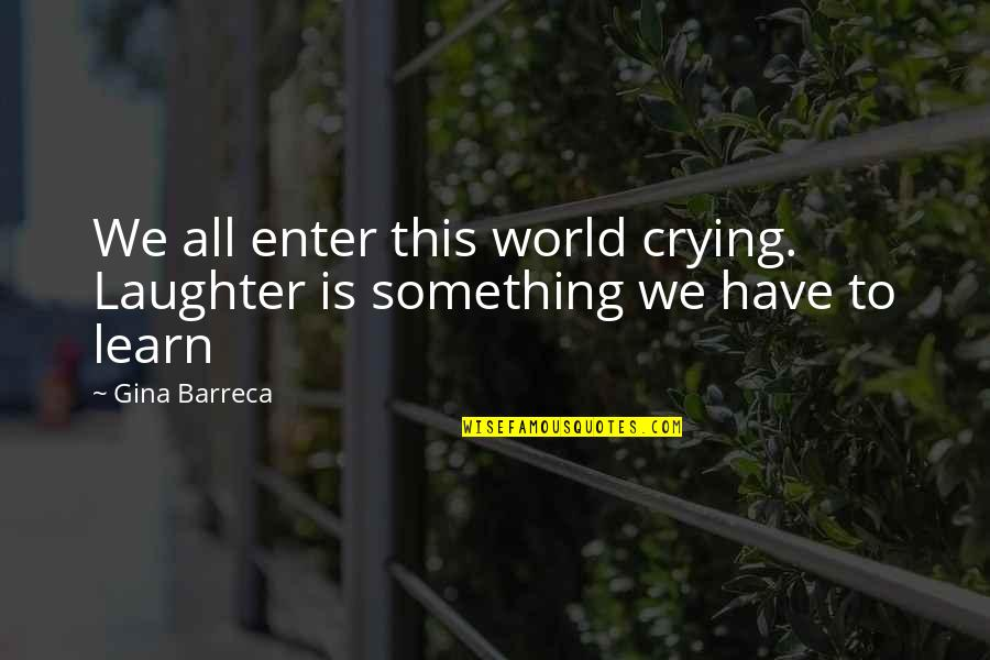 Friendship And Success Quotes By Gina Barreca: We all enter this world crying. Laughter is