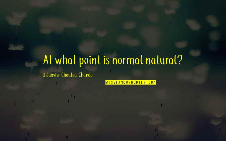 Friendship And Success Quotes By Janvier Chouteu-Chando: At what point is normal natural?