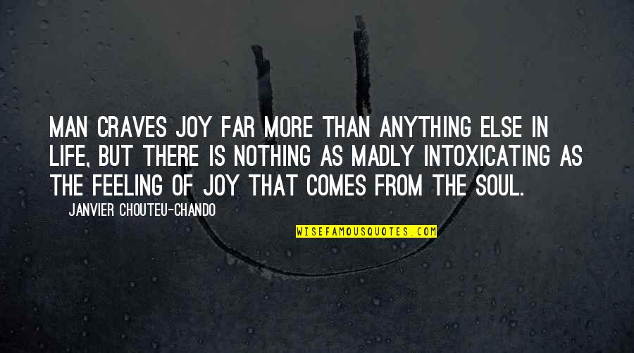 Friendship And Success Quotes By Janvier Chouteu-Chando: Man craves joy far more than anything else