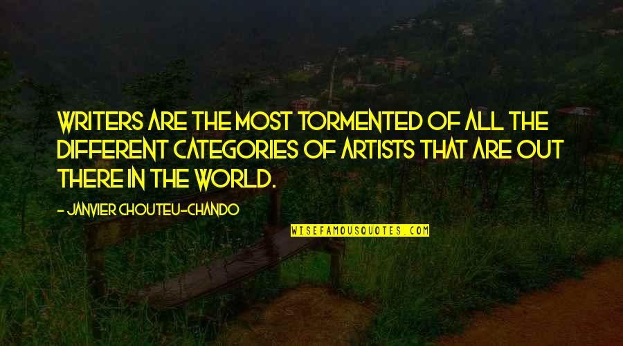 Friendship And Success Quotes By Janvier Chouteu-Chando: Writers are the most tormented of all the