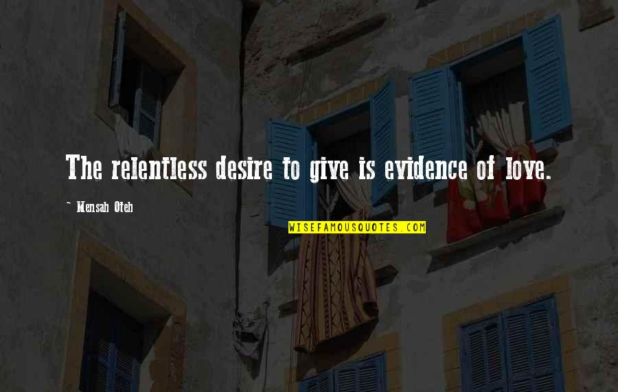 Friendship And Success Quotes By Mensah Oteh: The relentless desire to give is evidence of