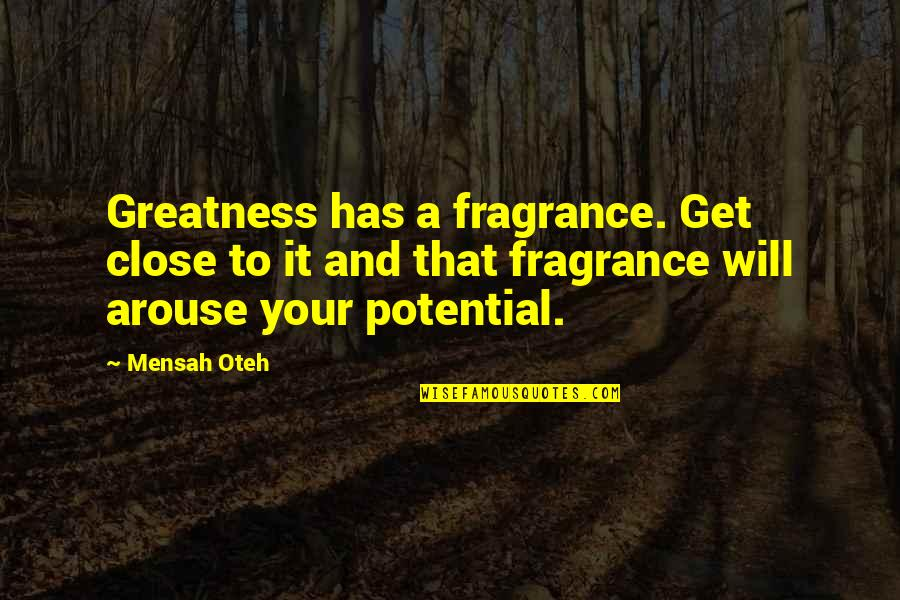Friendship And Success Quotes By Mensah Oteh: Greatness has a fragrance. Get close to it