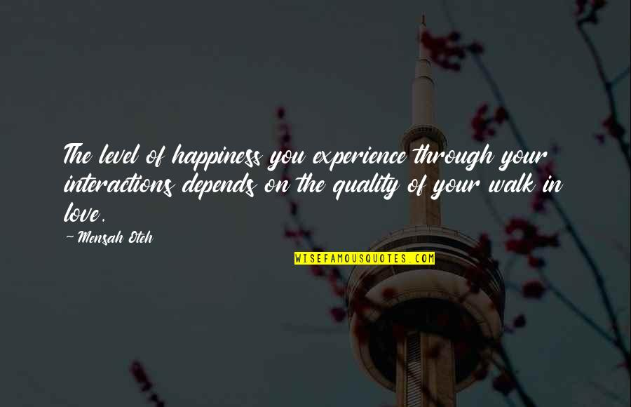 Friendship And Success Quotes By Mensah Oteh: The level of happiness you experience through your