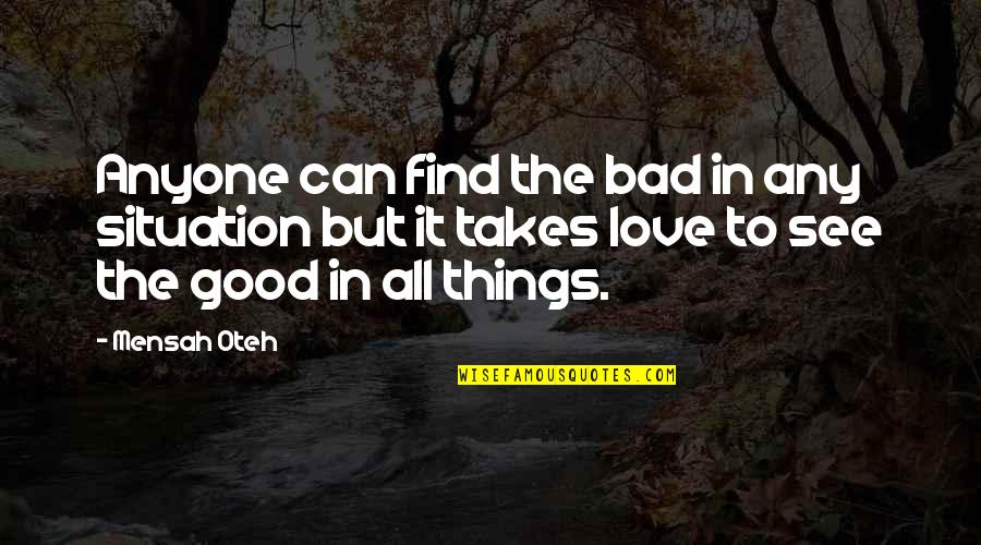Friendship And Success Quotes By Mensah Oteh: Anyone can find the bad in any situation