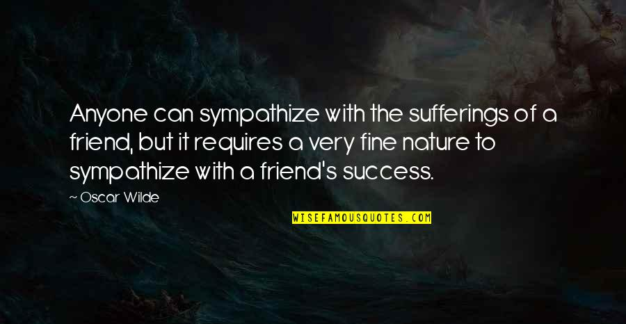 Friendship And Success Quotes By Oscar Wilde: Anyone can sympathize with the sufferings of a