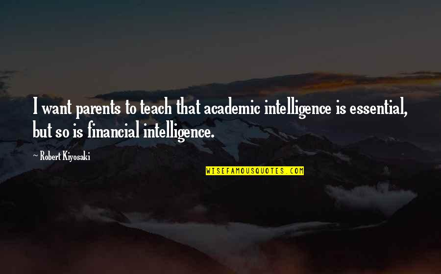 Friendship And Trust Images Quotes By Robert Kiyosaki: I want parents to teach that academic intelligence