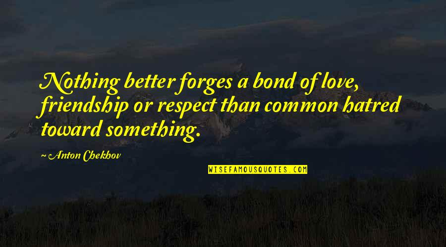 Friendship Better Than Love Quotes By Anton Chekhov: Nothing better forges a bond of love, friendship