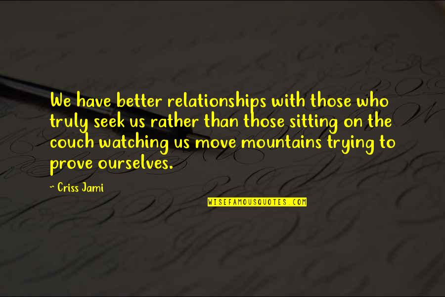 Friendship Better Than Love Quotes By Criss Jami: We have better relationships with those who truly