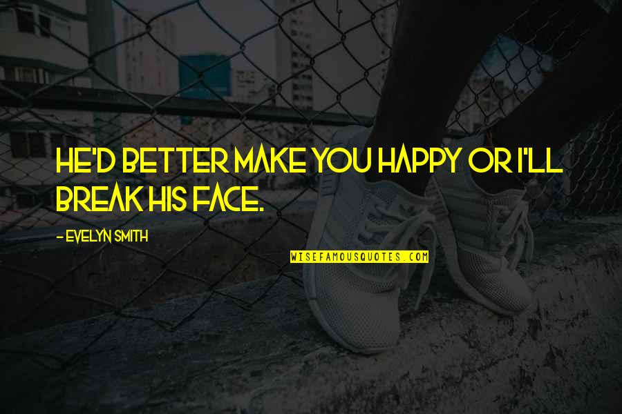 Friendship Better Than Love Quotes By Evelyn Smith: He'd better make you happy or I'll break