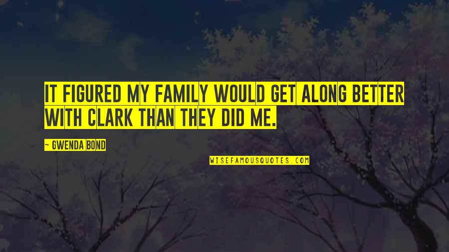 Friendship Better Than Love Quotes By Gwenda Bond: It figured my family would get along better