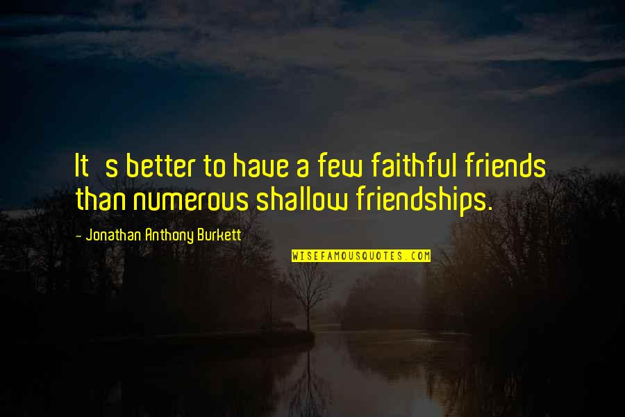 Friendship Better Than Love Quotes By Jonathan Anthony Burkett: It's better to have a few faithful friends