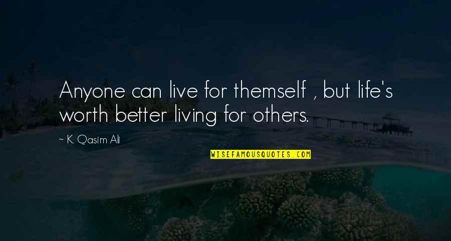 Friendship Better Than Love Quotes By K. Qasim Ali: Anyone can live for themself , but life's