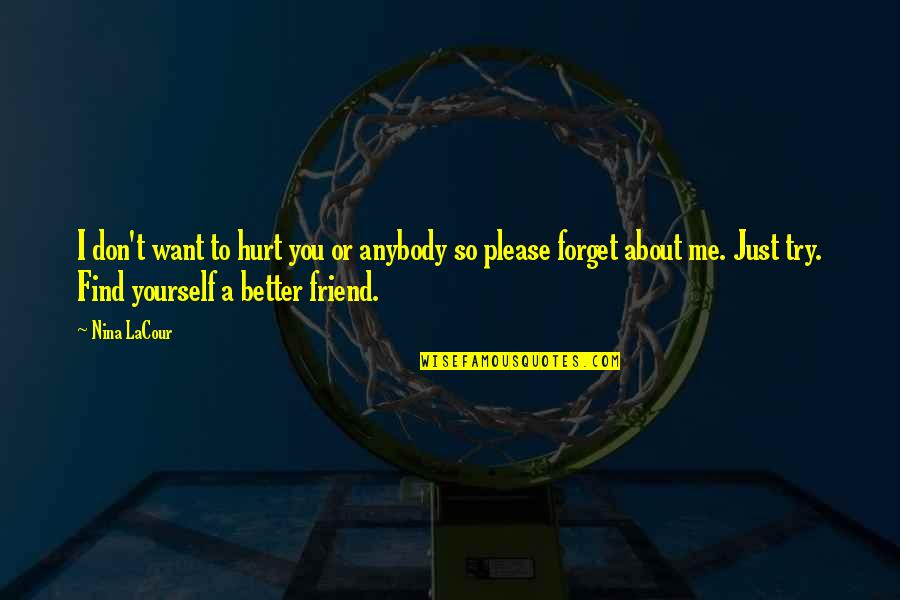 Friendship Better Than Love Quotes By Nina LaCour: I don't want to hurt you or anybody