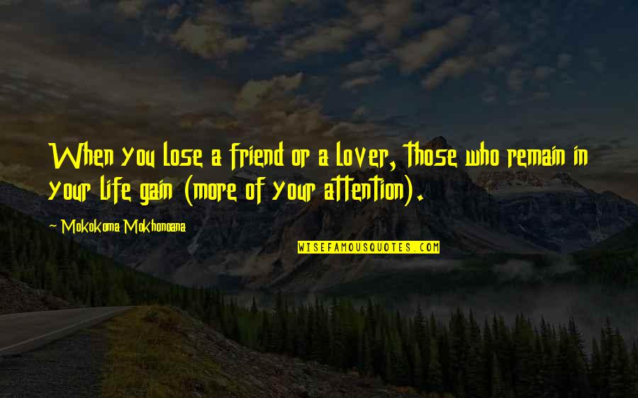 Friendship Breakups Quotes By Mokokoma Mokhonoana: When you lose a friend or a lover,