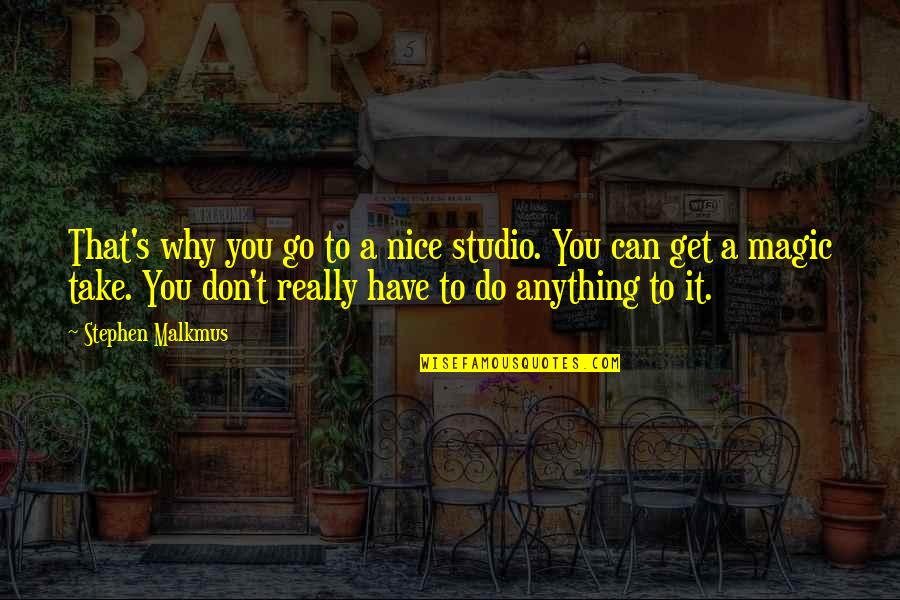 Friendship Breakups Quotes By Stephen Malkmus: That's why you go to a nice studio.