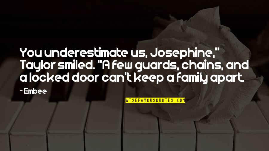 """Friendship Chains Quotes By Embee: You underestimate us, Josephine,"""" Taylor smiled. """"A few"""
