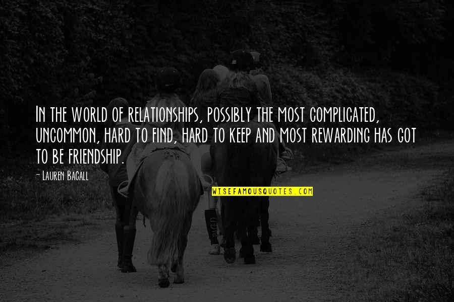 Friendship Complicated Quotes By Lauren Bacall: In the world of relationships, possibly the most