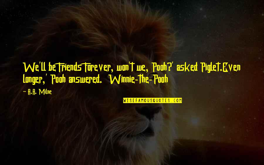 Friendship From Winnie The Pooh Quotes By A.A. Milne: We'll be Friends Forever, won't we, Pooh?' asked