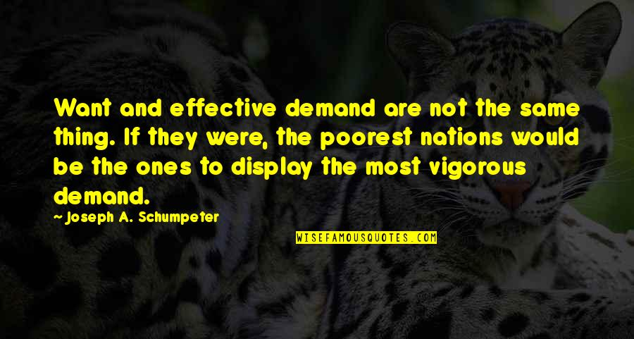 Friendship From Winnie The Pooh Quotes By Joseph A. Schumpeter: Want and effective demand are not the same
