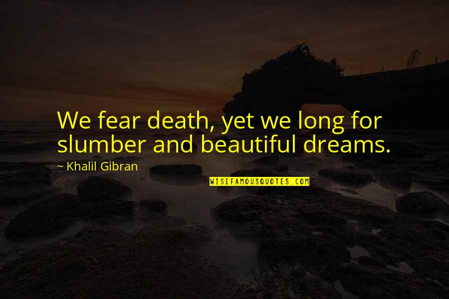 Friendship From Winnie The Pooh Quotes By Khalil Gibran: We fear death, yet we long for slumber