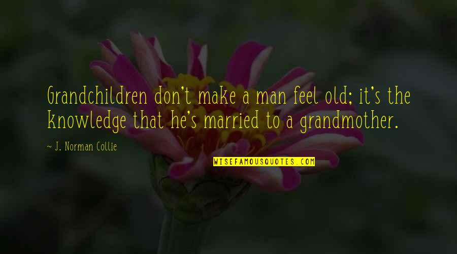 Friendship Getting Stronger Quotes By J. Norman Collie: Grandchildren don't make a man feel old; it's