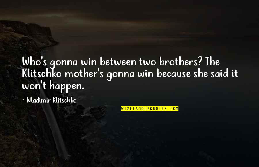Friendship Getting Stronger Quotes By Wladimir Klitschko: Who's gonna win between two brothers? The Klitschko