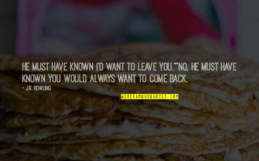 Friendship Harry Potter Quotes By J.K. Rowling: He must have known I'd want to leave