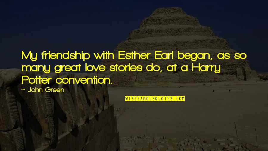 Friendship Harry Potter Quotes By John Green: My friendship with Esther Earl began, as so