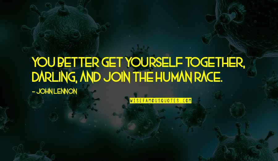 Friendship John Lennon Quotes By John Lennon: You better get yourself together, darling, and join
