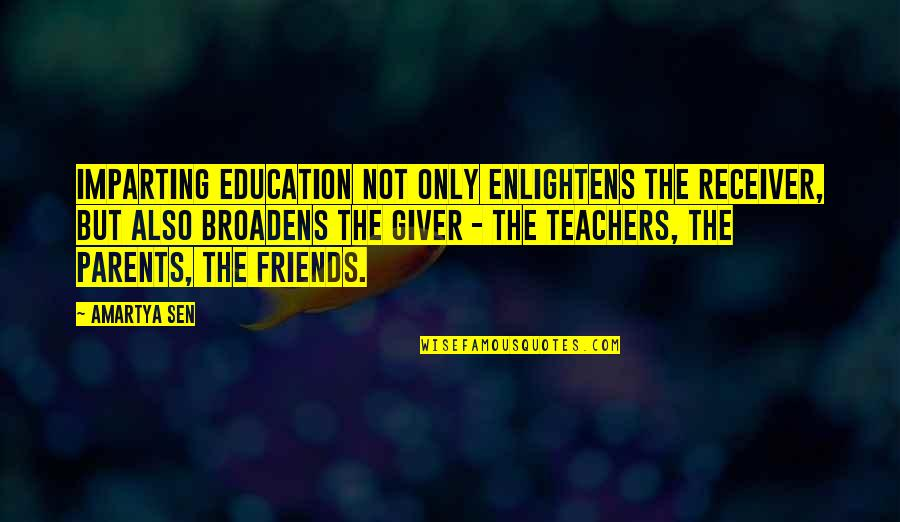 Friendship Limit Quotes By Amartya Sen: Imparting education not only enlightens the receiver, but