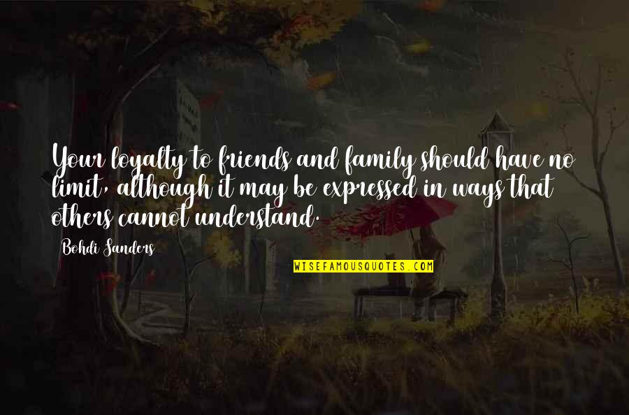 Friendship Limit Quotes By Bohdi Sanders: Your loyalty to friends and family should have