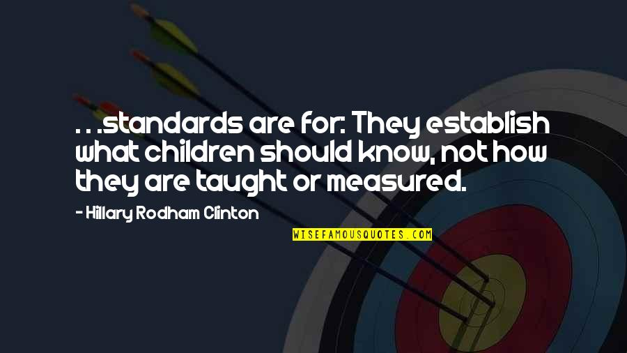 Friendship Limit Quotes By Hillary Rodham Clinton: . . .standards are for: They establish what