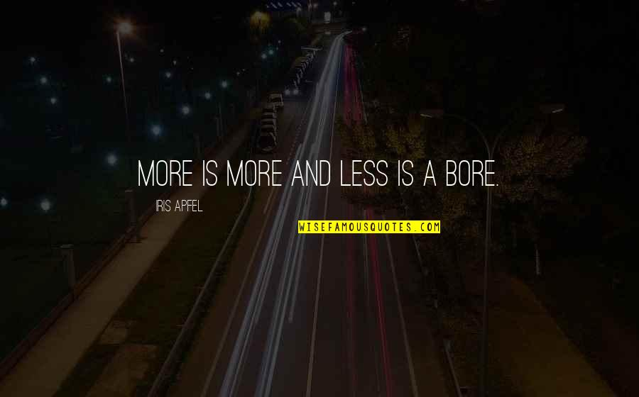 Friendship Limit Quotes By Iris Apfel: More is more and less is a bore.