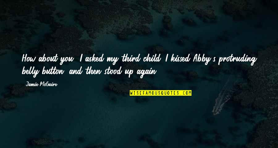 Friendship Limit Quotes By Jamie McGuire: How about you? I asked my third child.