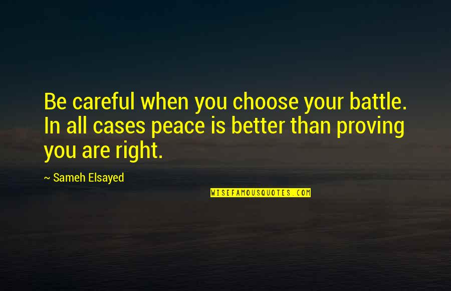 Friendship Limit Quotes By Sameh Elsayed: Be careful when you choose your battle. In
