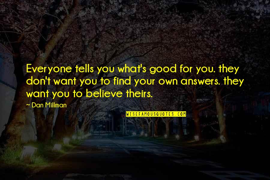 Friendship Long Lasting Quotes By Dan Millman: Everyone tells you what's good for you. they