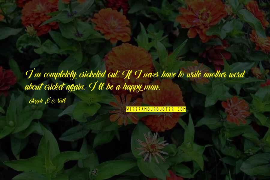 Friendship Long Lasting Quotes By Joseph O'Neill: I'm completely cricketed out. If I never have