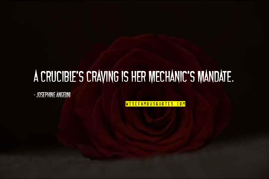 Friendship Long Lasting Quotes By Josephine Angelini: A crucible's craving is her mechanic's mandate.