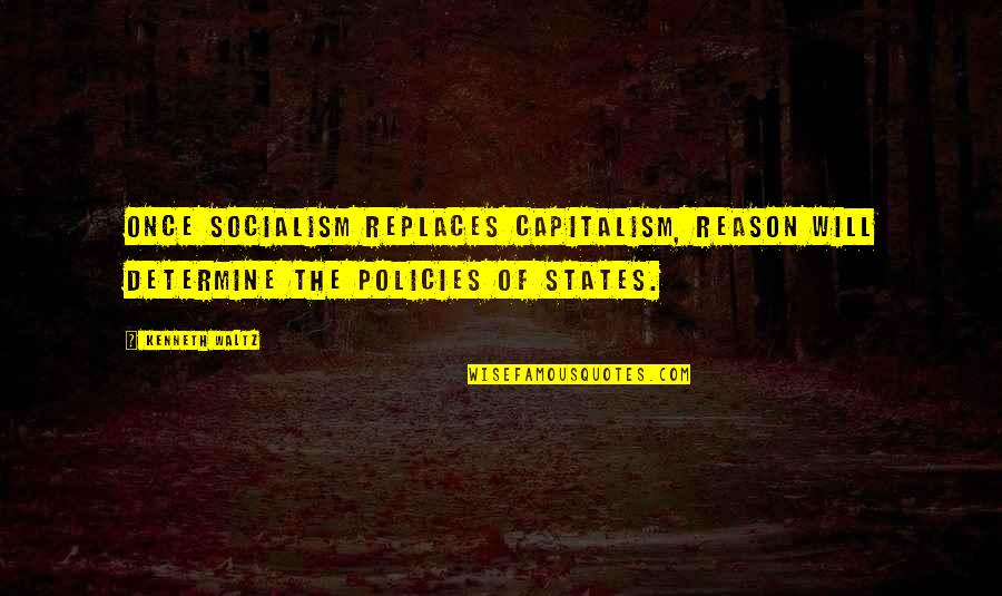 Friendship Long Lasting Quotes By Kenneth Waltz: Once socialism replaces capitalism, reason will determine the
