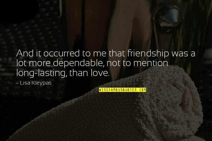 Friendship Long Lasting Quotes By Lisa Kleypas: And it occurred to me that friendship was