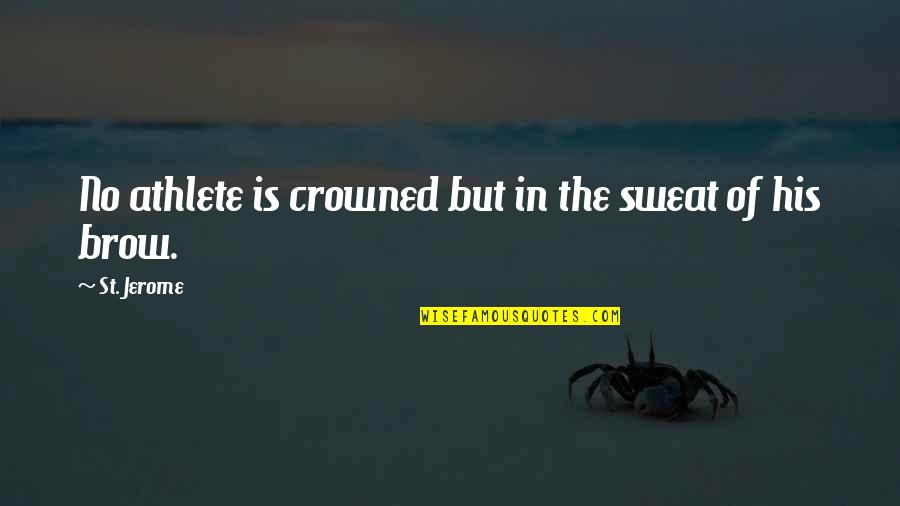 Friendship Long Lasting Quotes By St. Jerome: No athlete is crowned but in the sweat