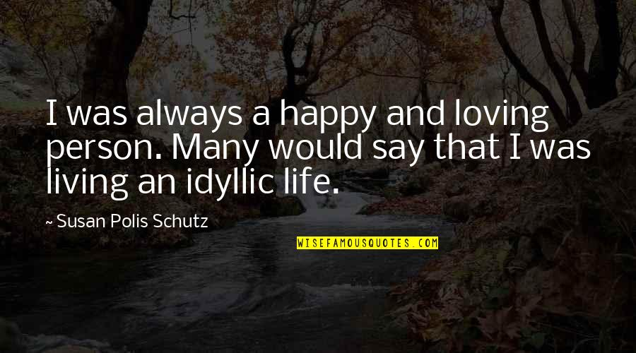Friendship Long Lasting Quotes By Susan Polis Schutz: I was always a happy and loving person.