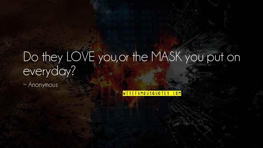 Friendship Love Quotes By Anonymous: Do they LOVE you,or the MASK you put
